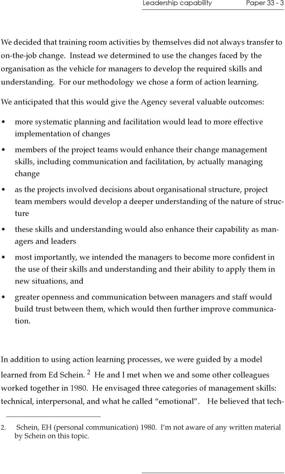We anticipated that this would give the Agency several valuable outcomes: more systematic planning and facilitation would lead to more effective implementation of changes members of the project teams