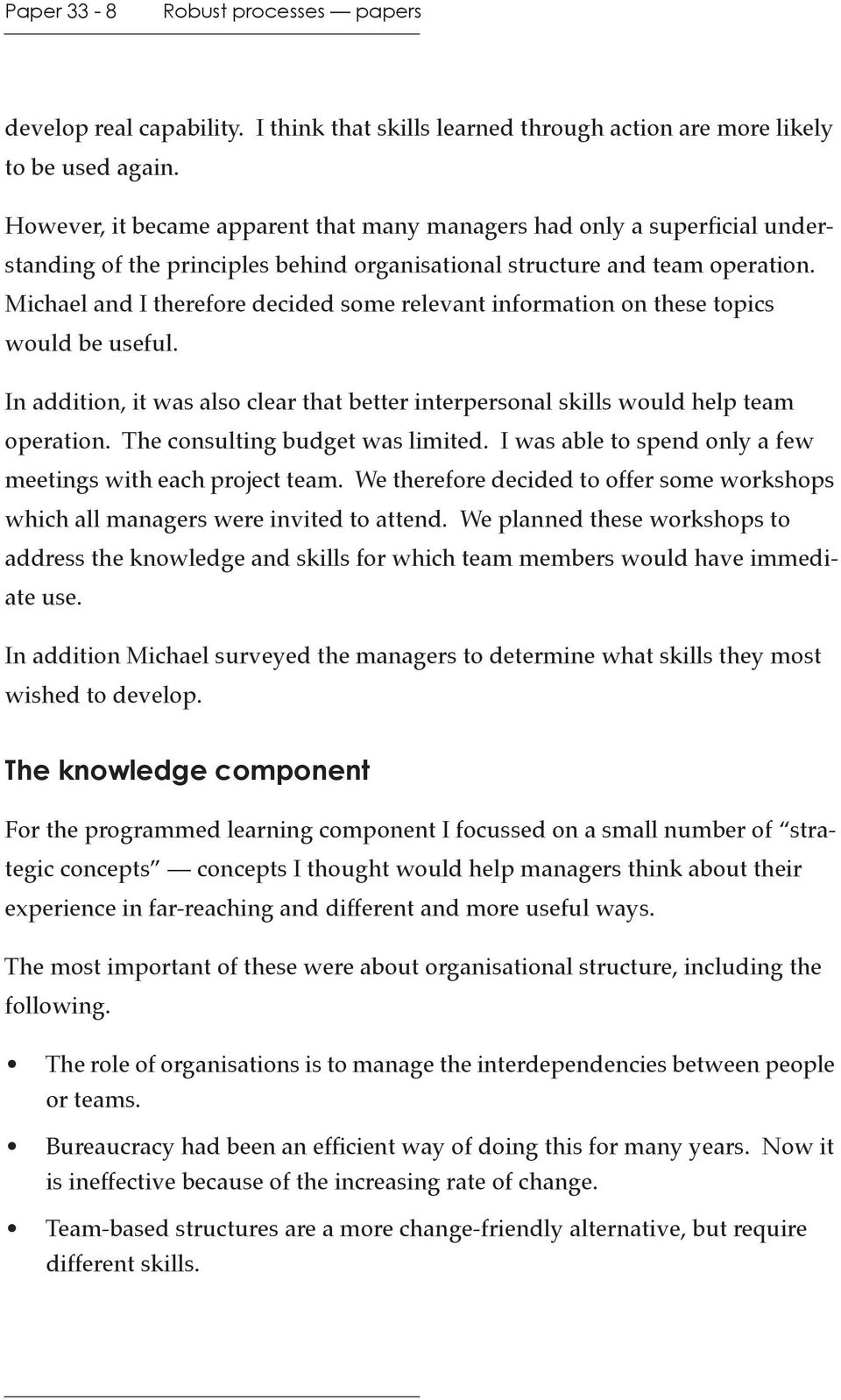 Michael and I therefore decided some relevant information on these topics would be useful. In addition, it was also clear that better interpersonal skills would help team operation.