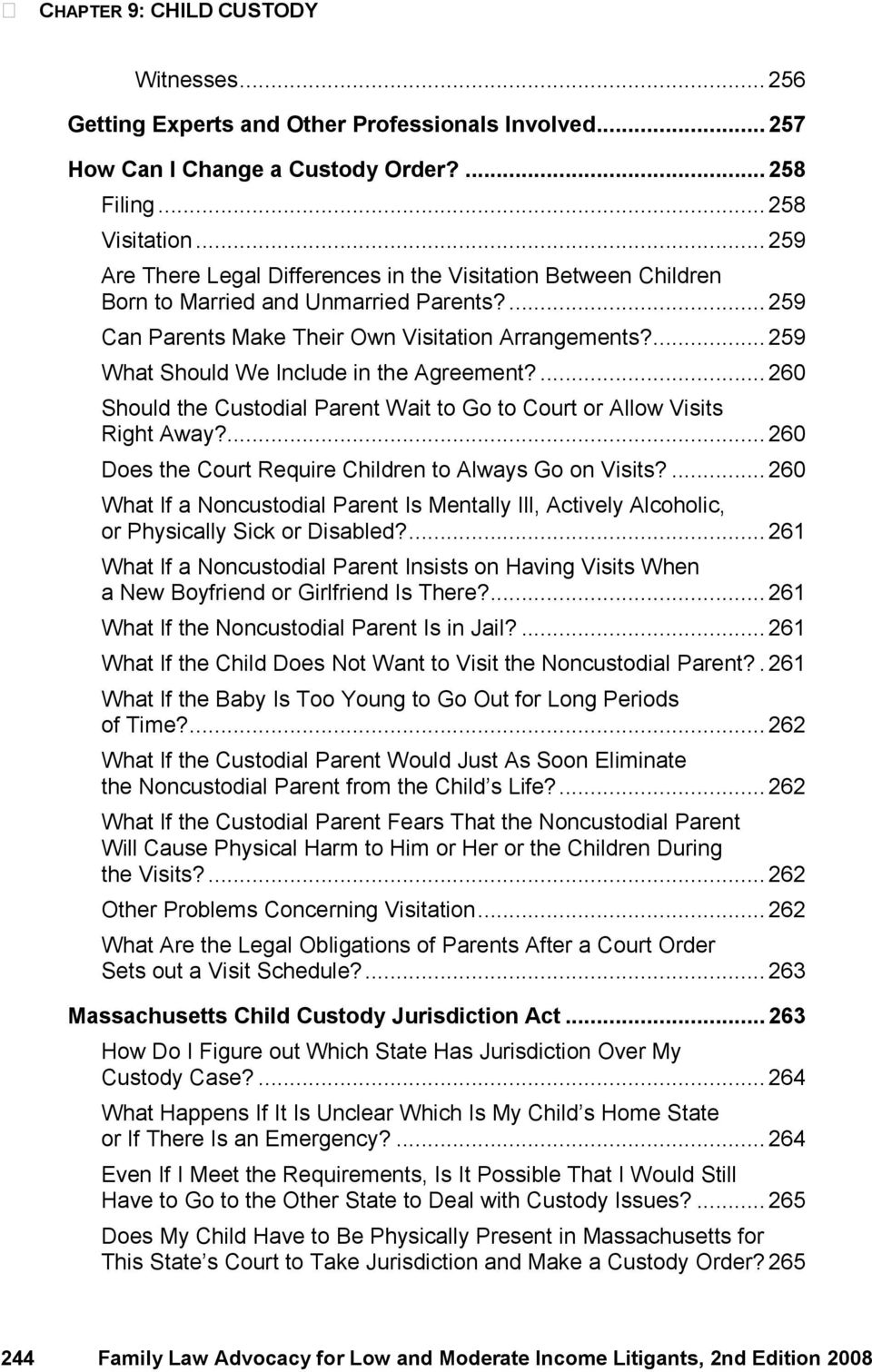 ...259 What Should We Include in the Agreement?... 260 Should the Custodial Parent Wait to Go to Court or Allow Visits Right Away?... 260 Does the Court Require Children to Always Go on Visits?