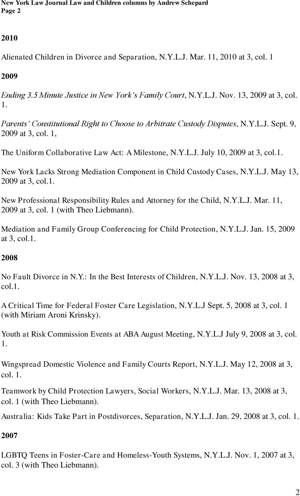 1. New Professional Responsibility Rules and Attorney for the Child, N.Y.L.J. Mar. 11, 2009 at 3, col. 1 (with Theo Liebmann). Mediation and Family Group Conferencing for Child Protection, N.Y.L.J. Jan.