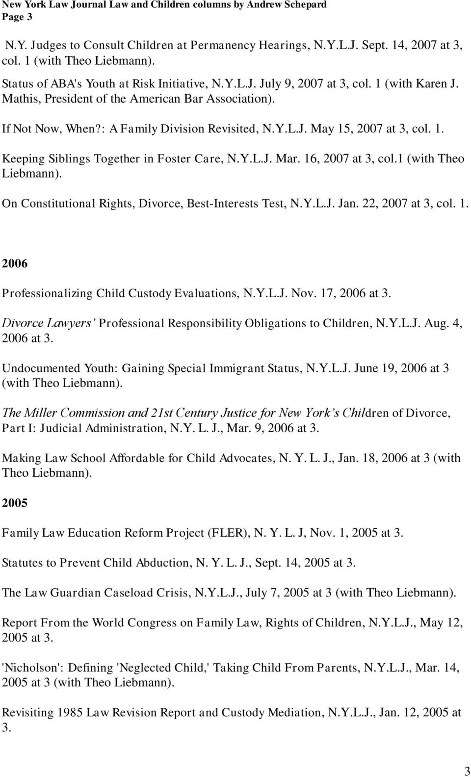 16, 2007 at 3, col.1 (with Theo Liebmann). On Constitutional Rights, Divorce, Best-Interests Test, N.Y.L.J. Jan. 22, 2007 at 3, col. 1. 2006 Professionalizing Child Custody Evaluations, N.Y.L.J. Nov.