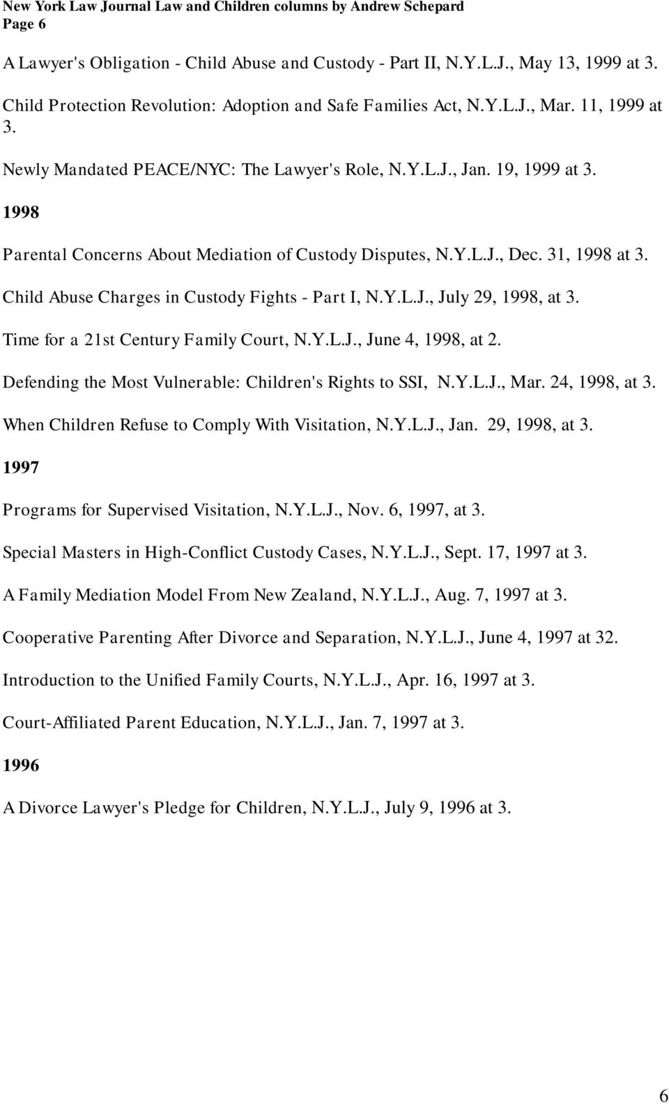 Child Abuse Charges in Custody Fights - Part I, N.Y.L.J., July 29, 1998, at 3. Time for a 21st Century Family Court, N.Y.L.J., June 4, 1998, at 2.