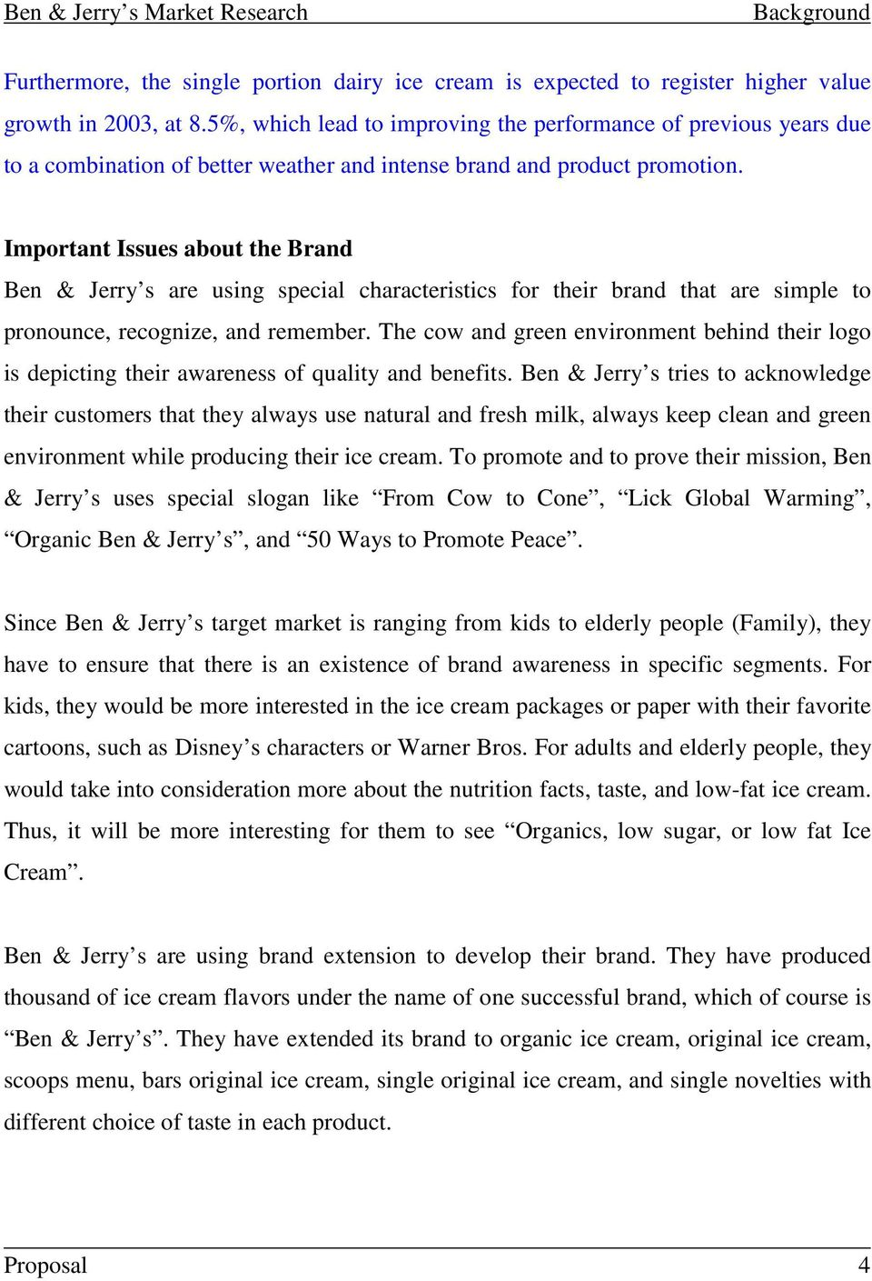 Important Issues about the Brand Ben & Jerry s are using special characteristics for their brand that are simple to pronounce, recognize, and remember.