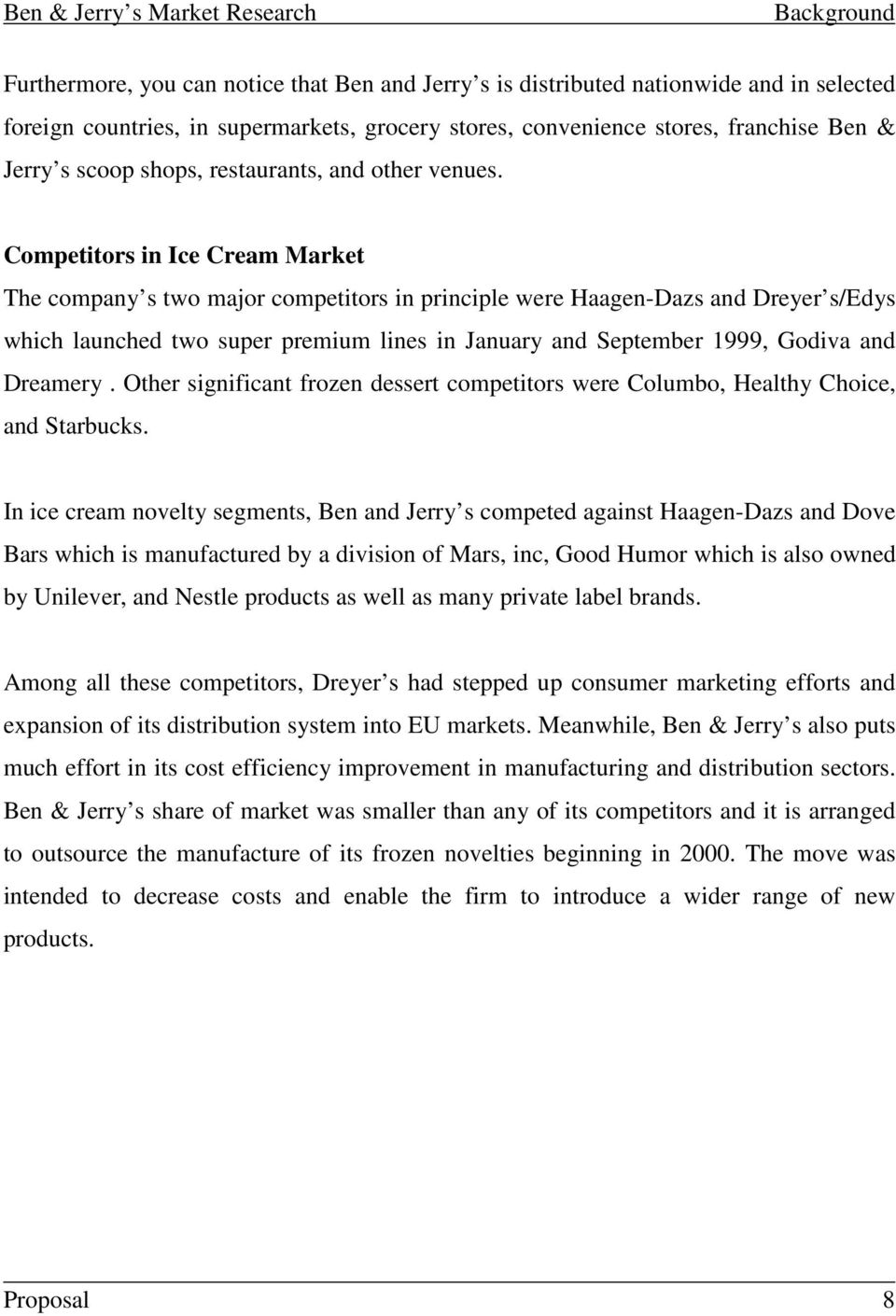 Competitors in Ice Cream Market The company s two major competitors in principle were Haagen-Dazs and Dreyer s/edys which launched two super premium lines in January and September 1999, Godiva and