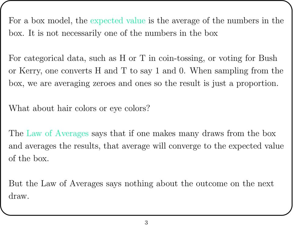 T to say 1 and 0. When sampling from the box, we are averaging zeroes and ones so the result is just a proportion. What about hair colors or eye colors?