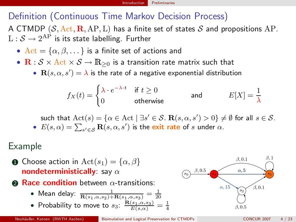 .. } is a finite set of actions and R : S Act S Ê 0 is a transition rate matrix such that R(s, α, s ) λ is the rate of a negative exponential distribution ( λ e λ t if t 0 f X(t) and E[X] 1 0