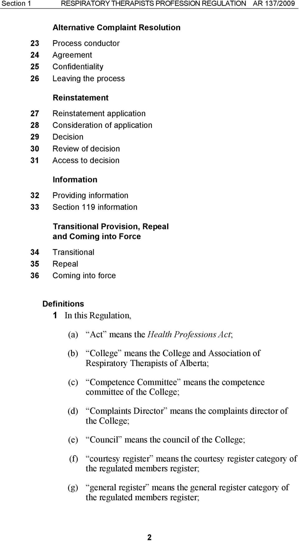 Provision, Repeal and Coming into Force 34 Transitional 35 Repeal 36 Coming into force Definitions 1 In this Regulation, (a) Act means the Health Professions Act; (b) College means the College and