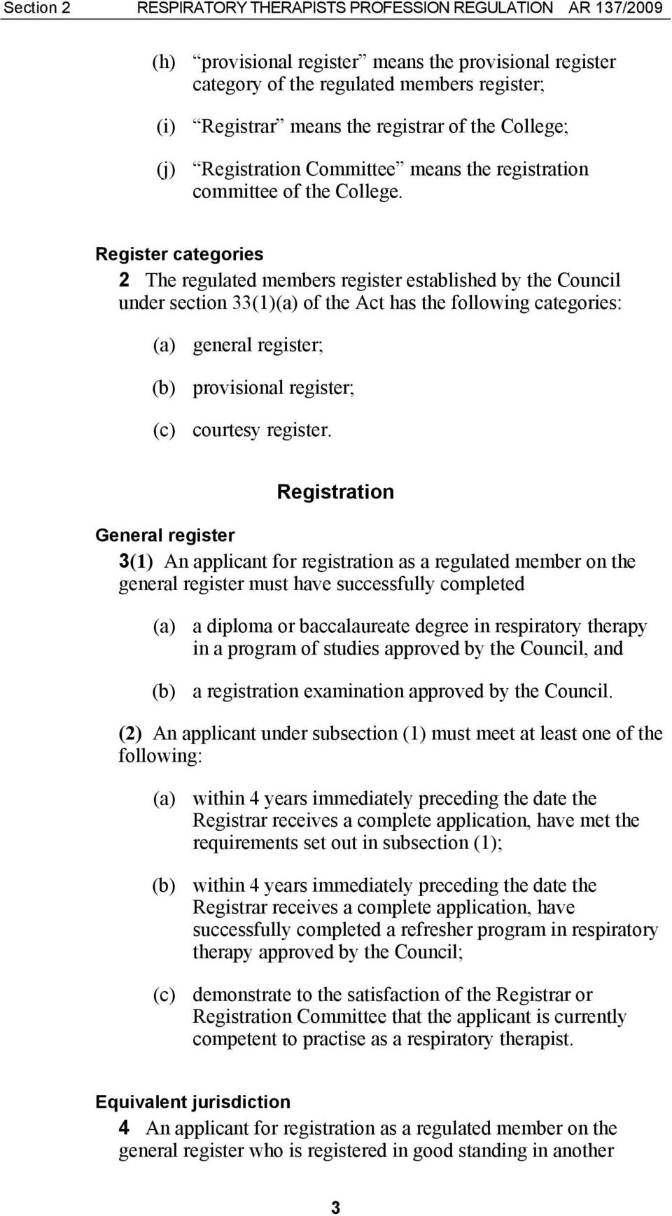 Register categories 2 The regulated members register established by the Council under section 33(1)(a) of the Act has the following categories: (a) general register; (b) provisional register; (c)
