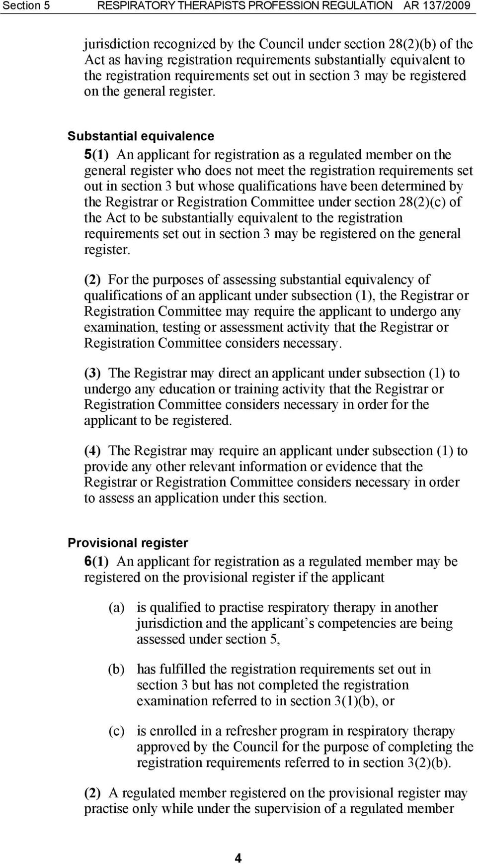 Substantial equivalence 5(1) An applicant for registration as a regulated member on the general register who does not meet the registration requirements set out in section 3 but whose qualifications