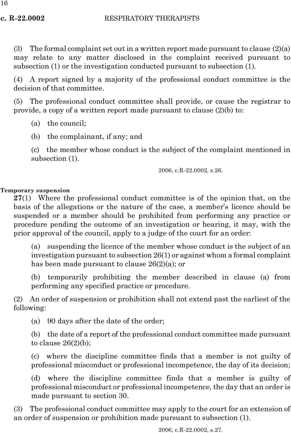 or the investigation conducted pursuant to subsection (1). (4) A report signed by a majority of the professional conduct committee is the decision of that committee.