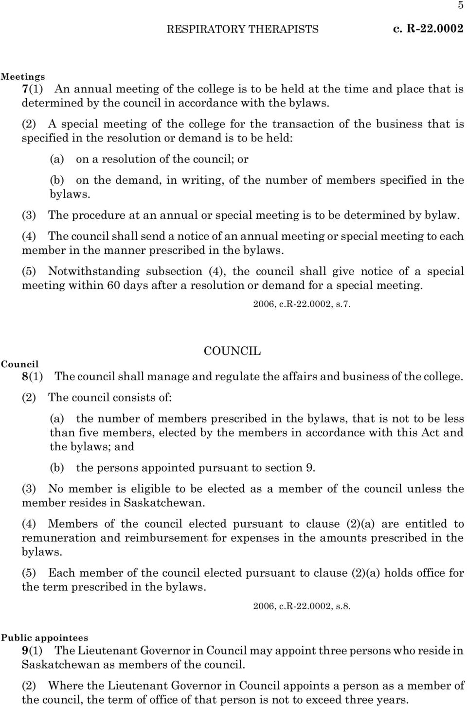 writing, of the number of members specified in the bylaws. (3) The procedure at an annual or special meeting is to be determined by bylaw.
