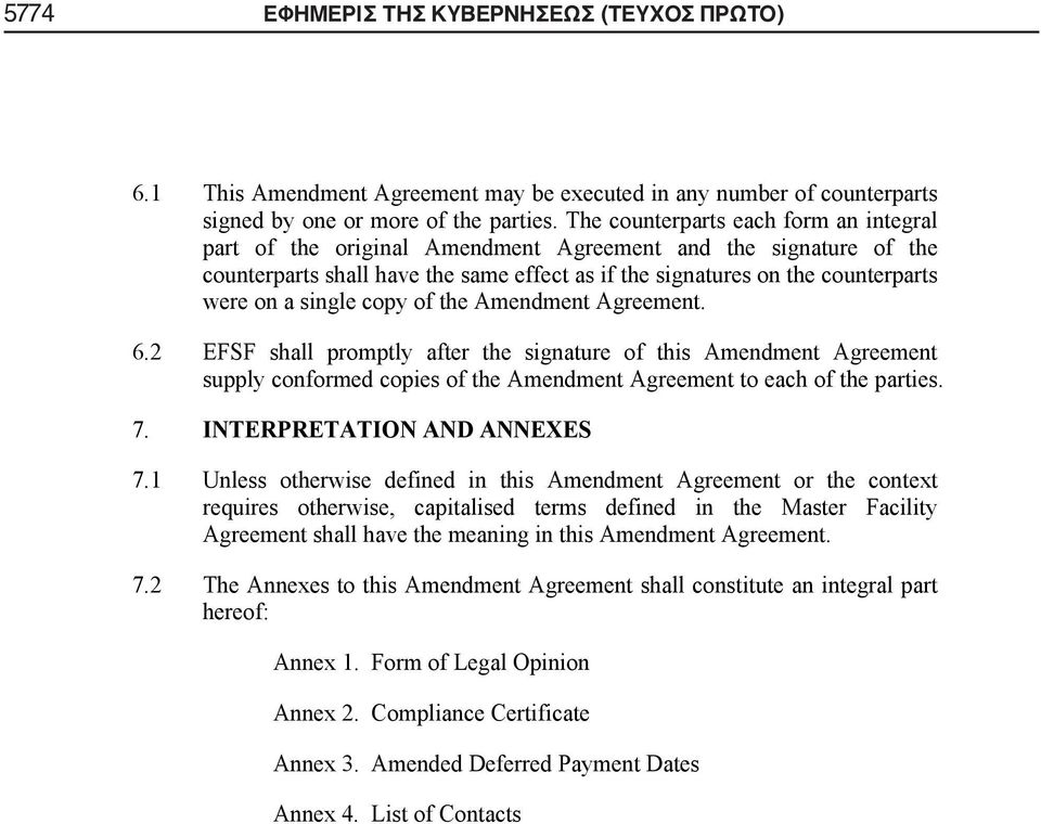 shall promptly after the signature of this Amendment Agreement supply conformed copies of the Amendment Agreement to each of the parties 7 INTERPRETATION AND ANNEXES 71 Unless otherwise defined in