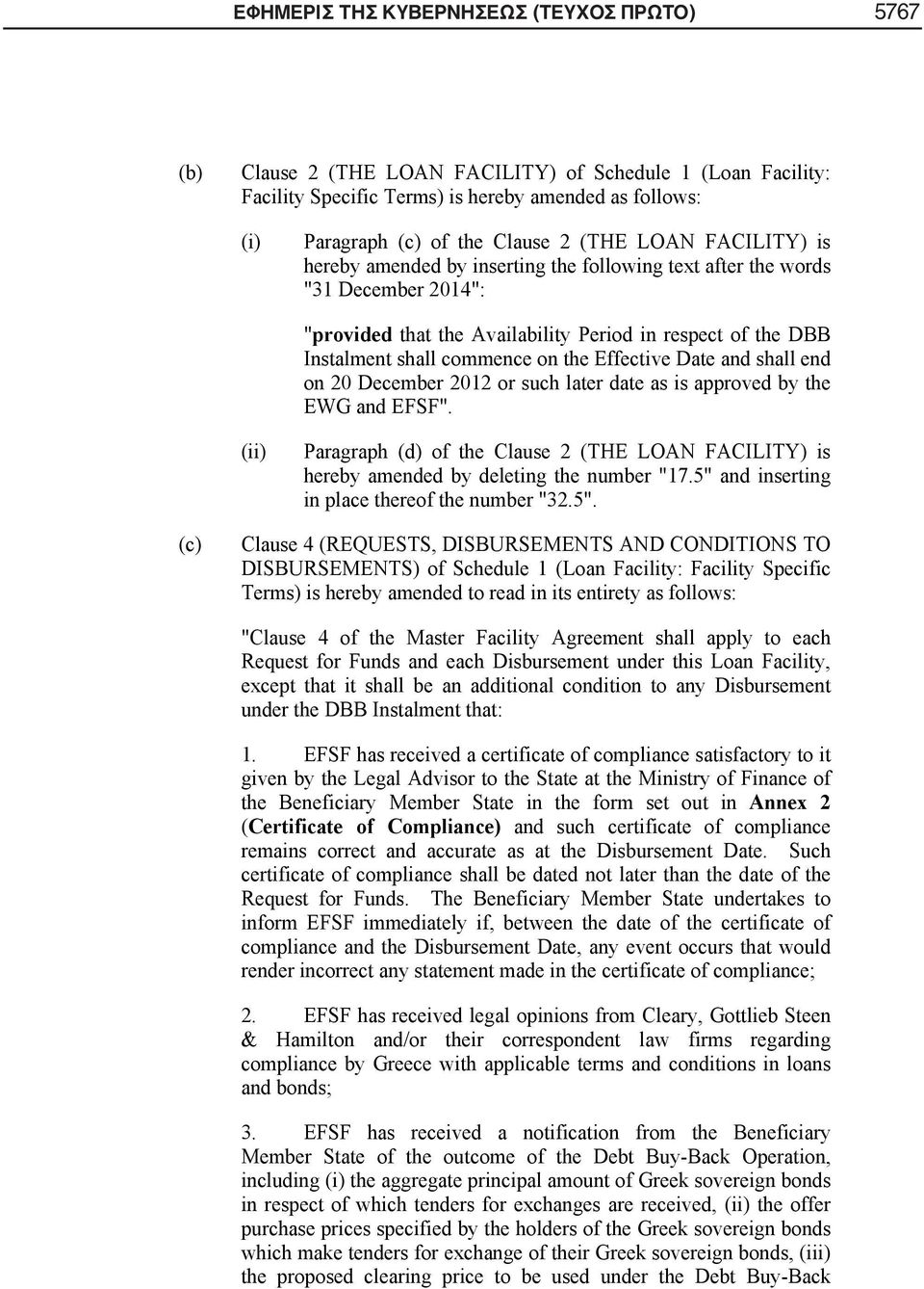 "Effective Date and shall end on 20 December 2012 or such later date as is approved by the EWG and EFSF"" (ii) Paragraph (d) of the Clause 2 (THE LOAN FACILITY) is hereby amended by deleting the number"