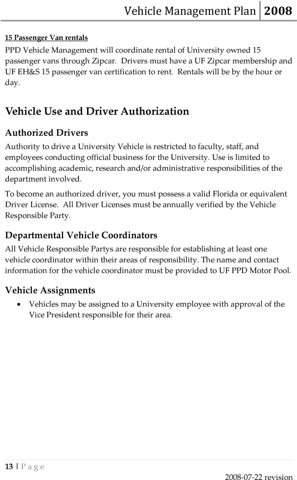 Vehicle Use and Driver Authorization Authorized Drivers Authority to drive a University Vehicle is restricted to faculty, staff, and employees conducting official business for the University.