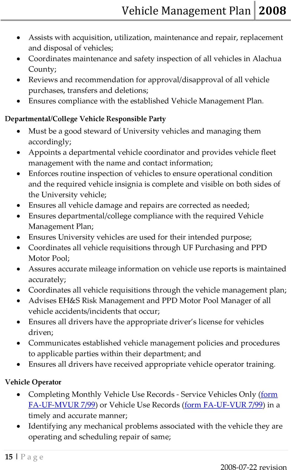 Departmental/College Vehicle Responsible Party Must be a good steward of University vehicles and managing them accordingly; Appoints a departmental vehicle coordinator and provides vehicle fleet