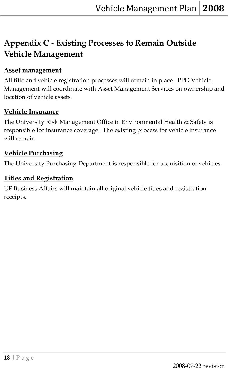 Vehicle Insurance The University Risk Management Office in Environmental Health & Safety is responsible for insurance coverage.