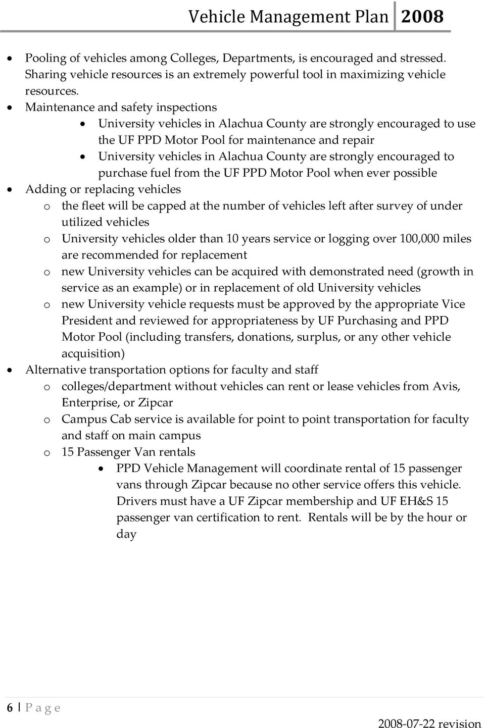 strongly encouraged to purchase fuel from the UF PPD Motor Pool when ever possible Adding or replacing vehicles o the fleet will be capped at the number of vehicles left after survey of under