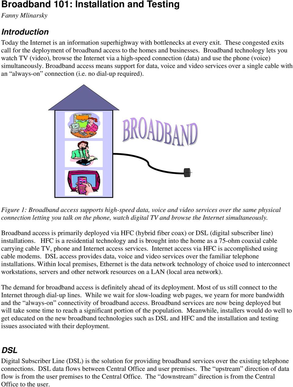 Broadband technology lets you watch TV (video), browse the Internet via a high-speed connection (data) and use the phone (voice) simultaneously.