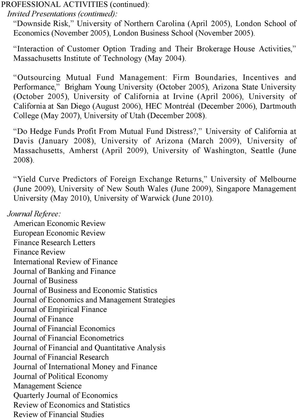 Outsourcing Mutual Fund Management: Firm Boundaries, Incentives and Performance, Brigham Young University (October 2005), Arizona State University (October 2005), University of California at Irvine
