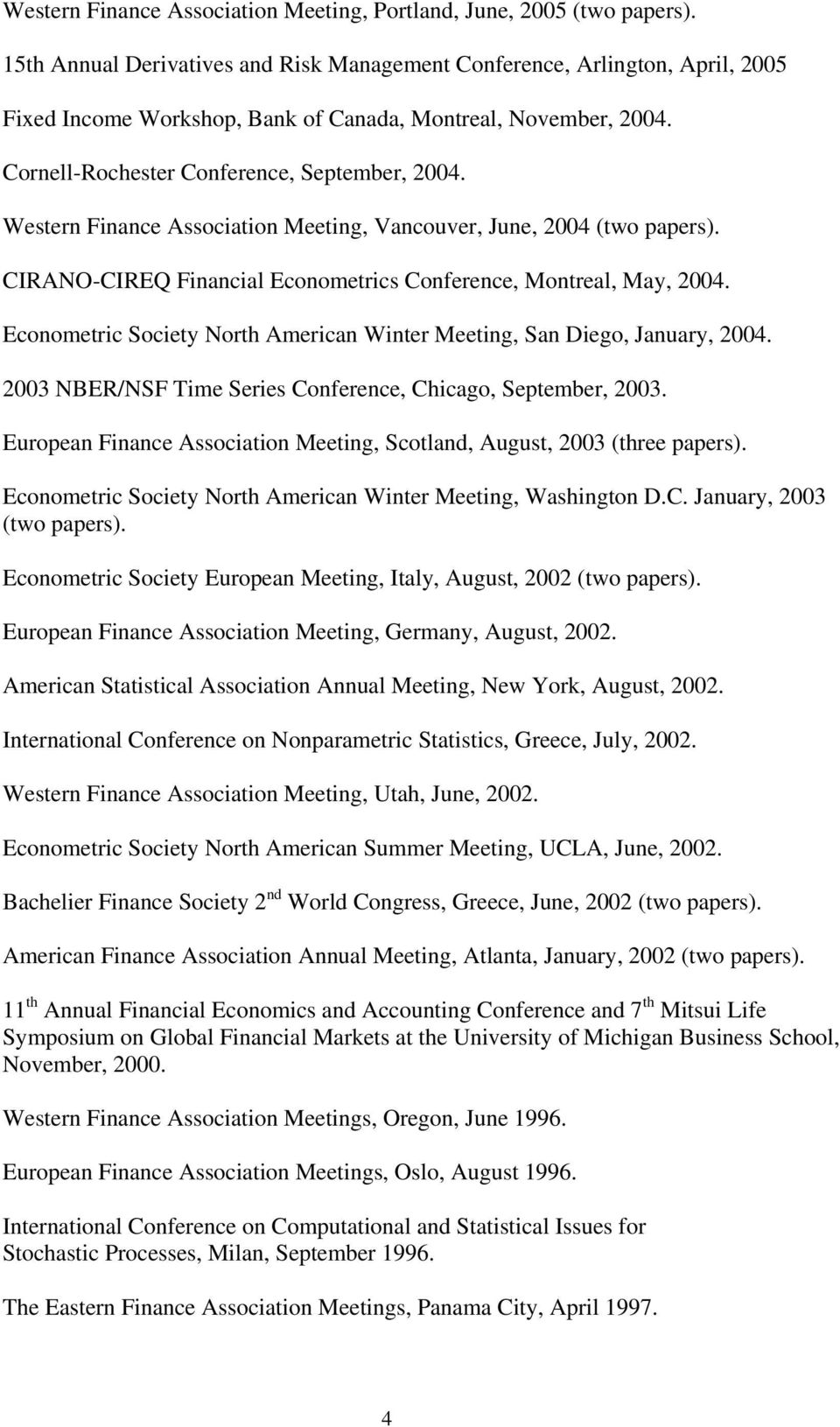 Western Finance Association Meeting, Vancouver, June, 2004 (two papers). CIRANO-CIREQ Financial Econometrics Conference, Montreal, May, 2004.