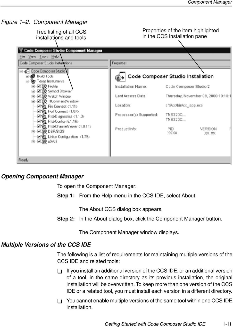 the Help menu in the CCS IDE, select About. Step 2: The About CCS dialog box appears. In the About dialog box, click the Component Manager button. The Component Manager window displays.