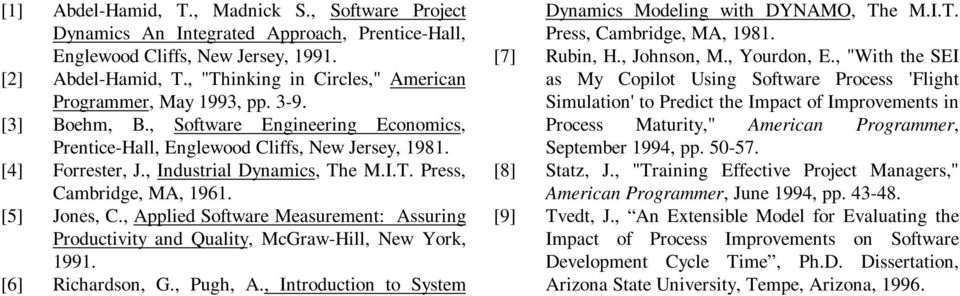 , Industrial Dynamics, The M.I.T. Press, Cambridge, MA, 1961. [5] Jones, C., Applied Software Measurement: Assuring Productivity and Quality, McGraw-Hill, New York, 1991. [6] Richardson, G., Pugh, A.