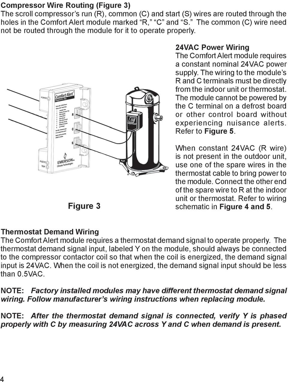 The wiring to the module s R and C terminals must be directly from the indoor unit or thermostat.