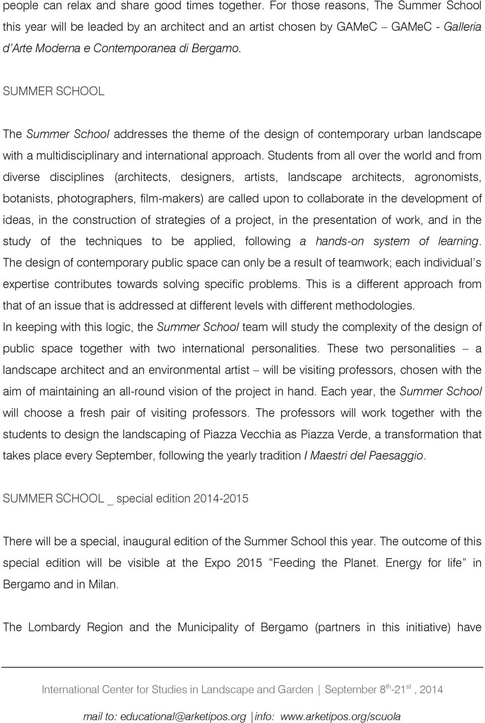 SUMMER SCHOOL The Summer School addresses the theme of the design of contemporary urban landscape with a multidisciplinary and international approach.