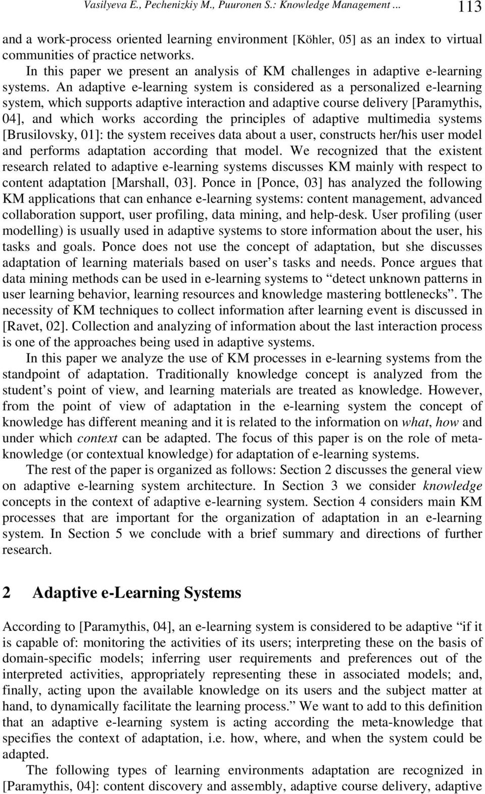 An adaptive e-learning system is considered as a personalized e-learning system, which supports adaptive interaction and adaptive course delivery [Paramythis, 04], and which works according the