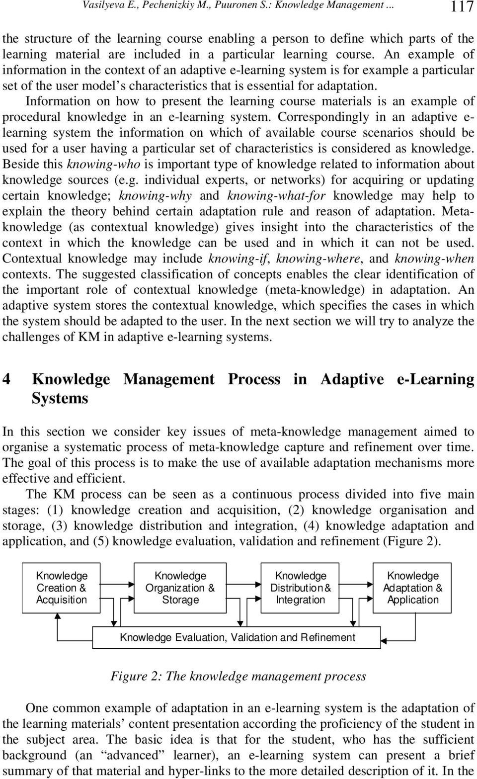 An example of information in the context of an adaptive e-learning system is for example a particular set of the user model s characteristics that is essential for adaptation.