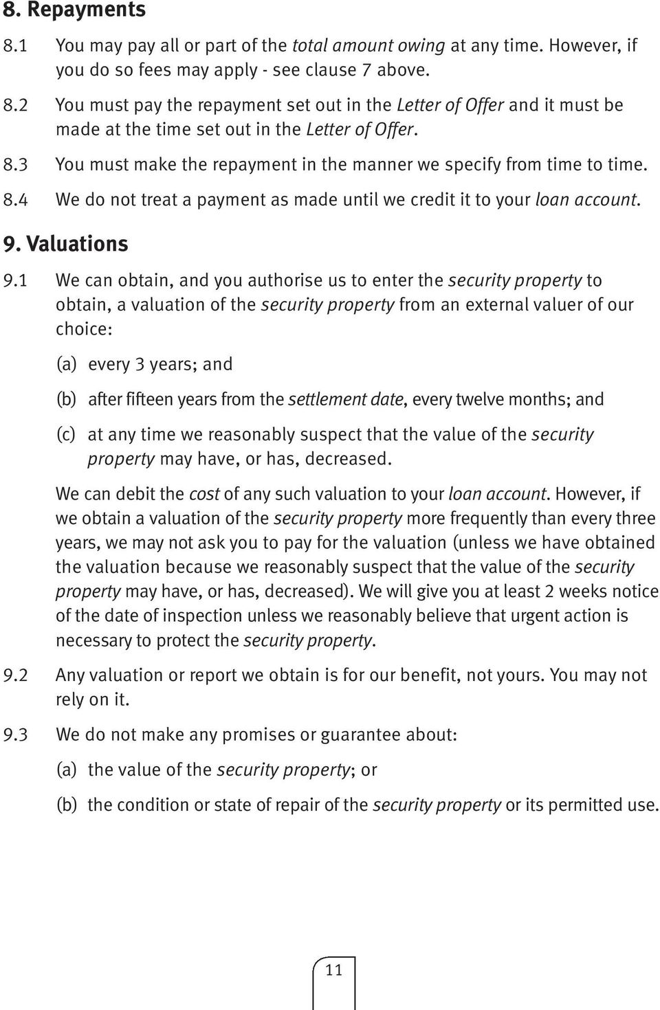 1 We can obtain, and you authorise us to enter the security property to obtain, a valuation of the security property from an external valuer of our choice: (a) every 3 years; and (b) after fifteen