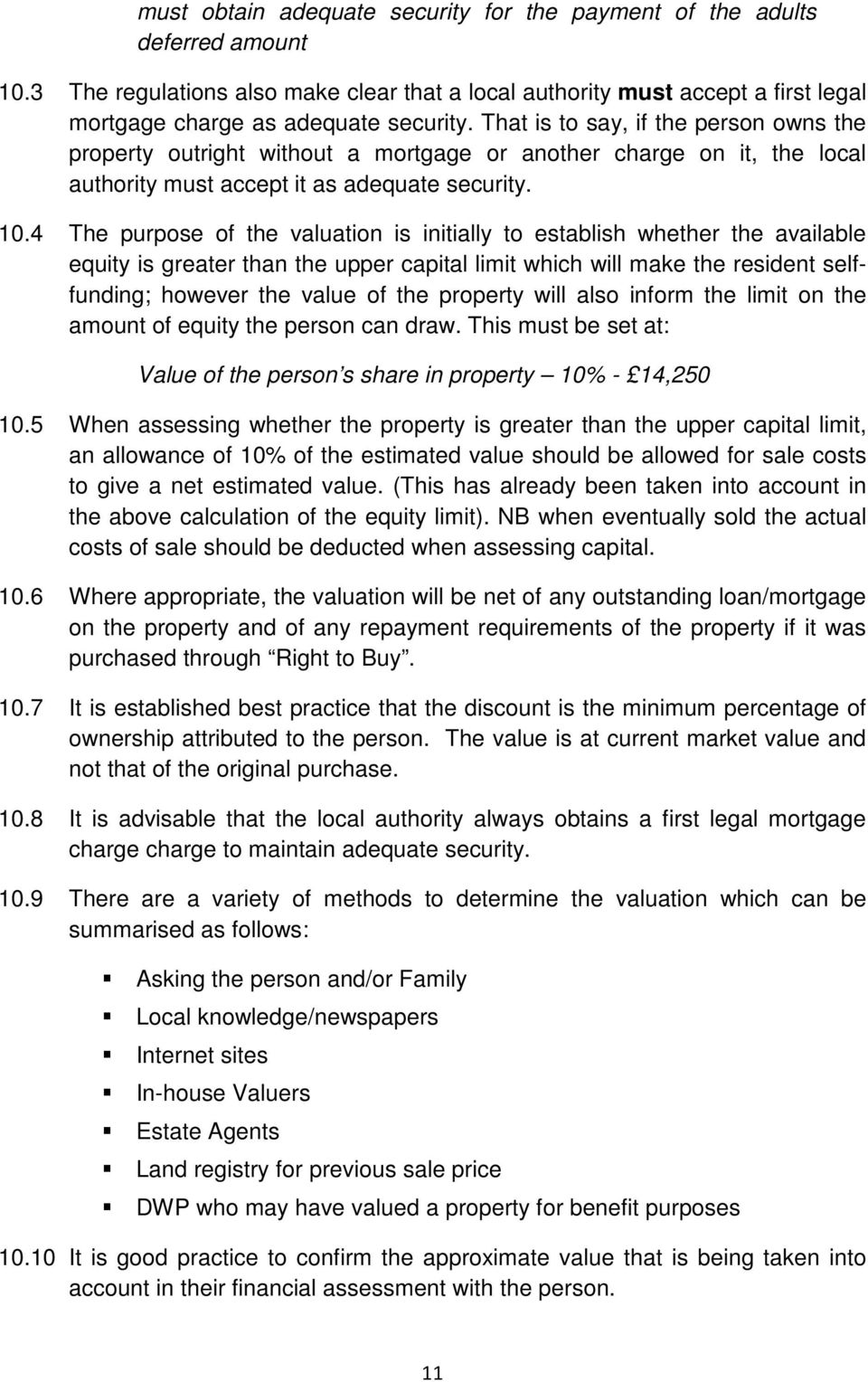 4 The purpose of the valuation is initially to establish whether the available equity is greater than the upper capital limit which will make the resident selffunding; however the value of the
