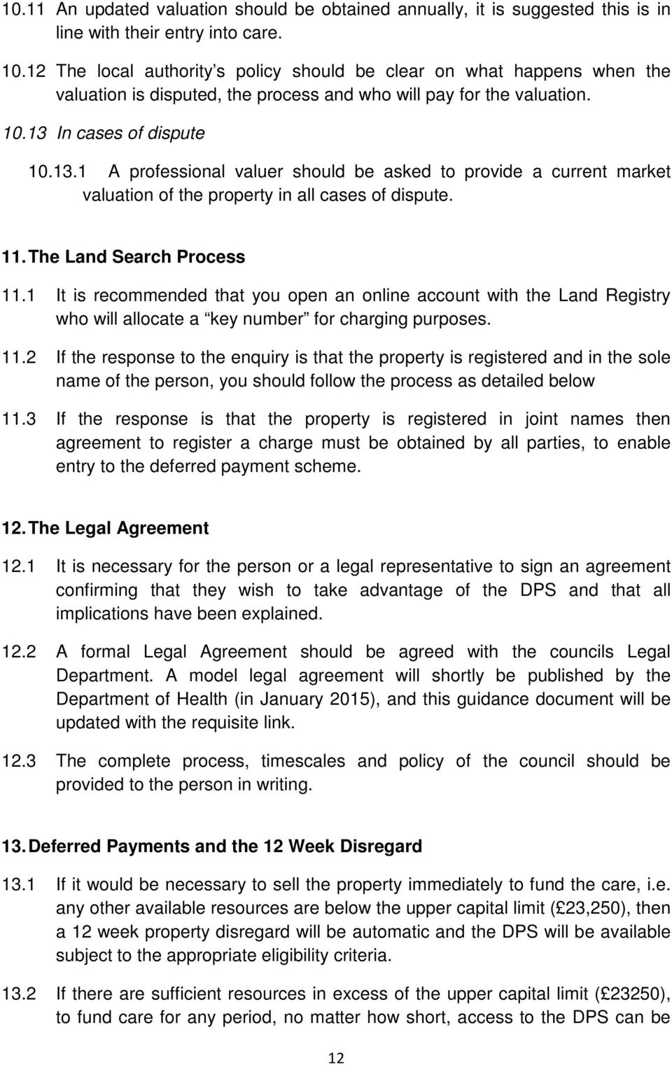 In cases of dispute 10.13.1 A professional valuer should be asked to provide a current market valuation of the property in all cases of dispute. 11. The Land Search Process 11.