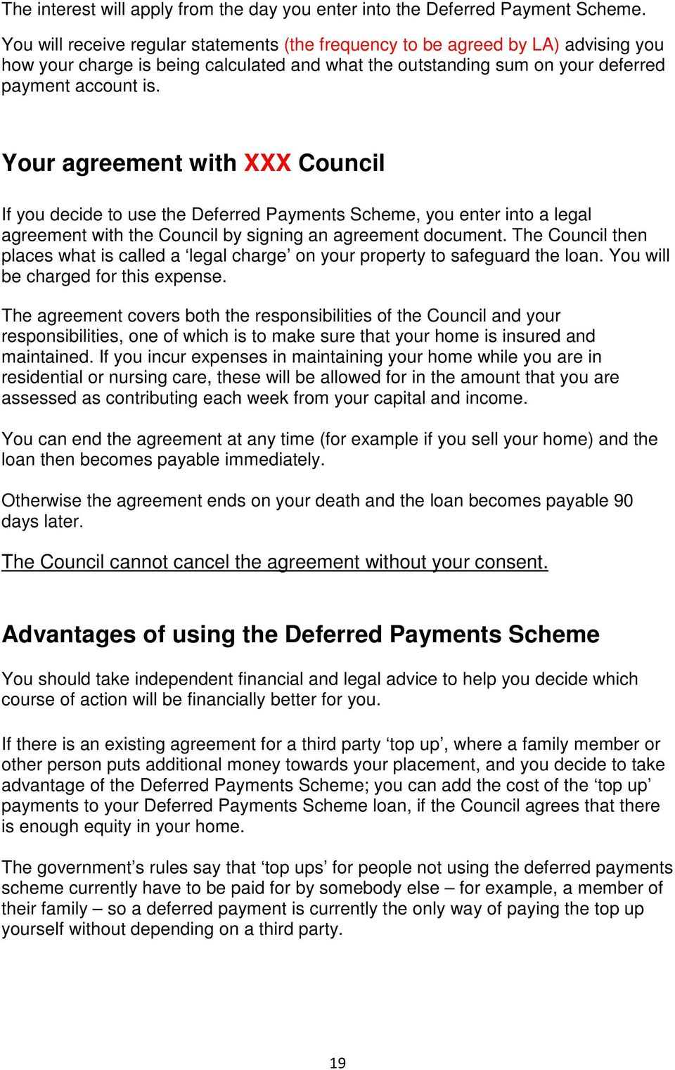 Your agreement with XXX Council If you decide to use the Deferred Payments Scheme, you enter into a legal agreement with the Council by signing an agreement document.