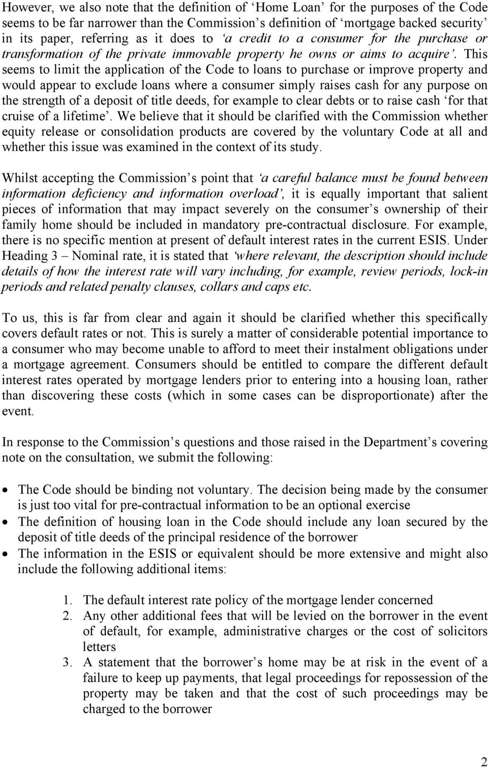 This seems to limit the application of the Code to loans to purchase or improve property and would appear to exclude loans where a consumer simply raises cash for any purpose on the strength of a