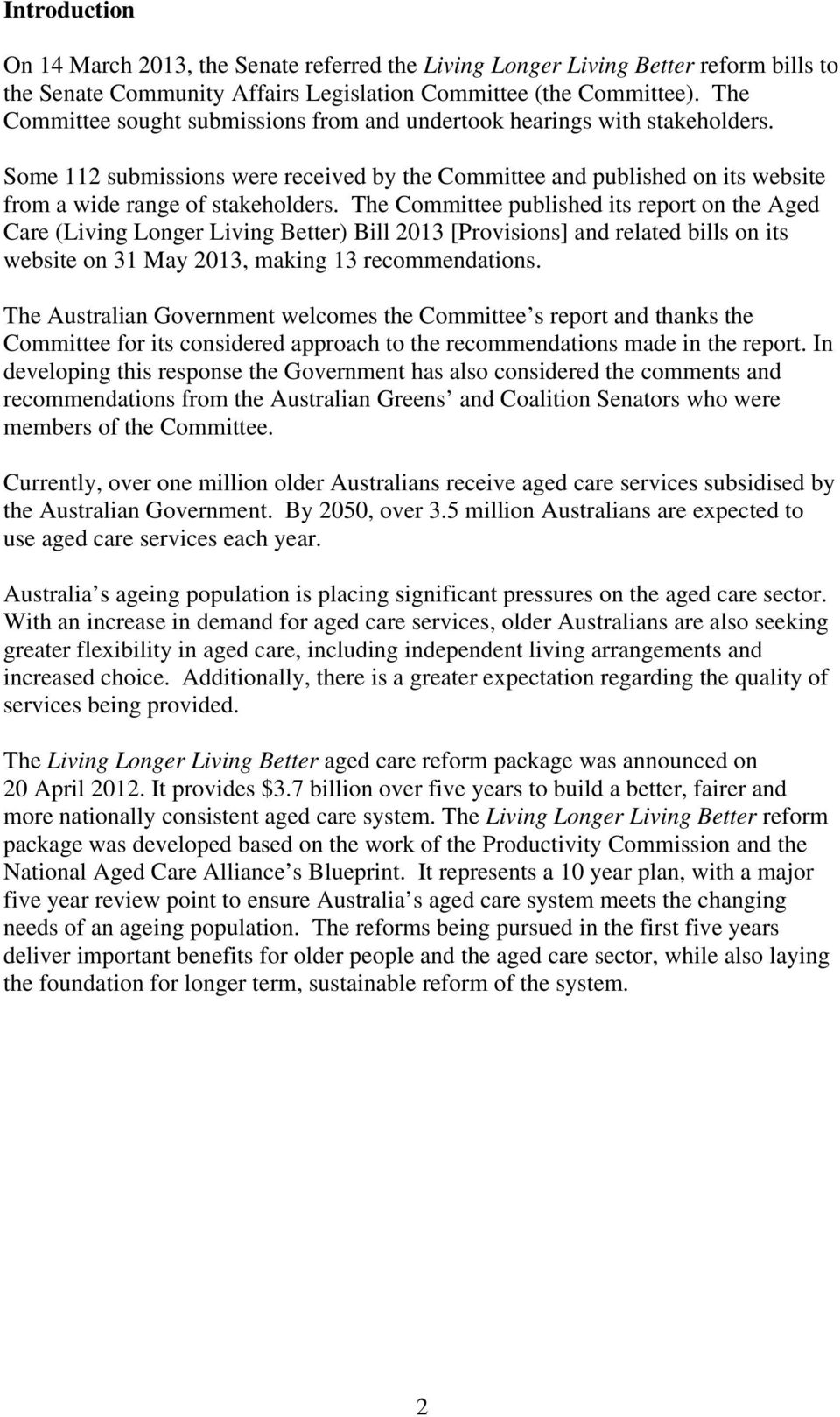 The Committee published its report on the Aged Care (Living Longer Living Better) Bill 2013 [Provisions] and related bills on its website on 31 May 2013, making 13 recommendations.