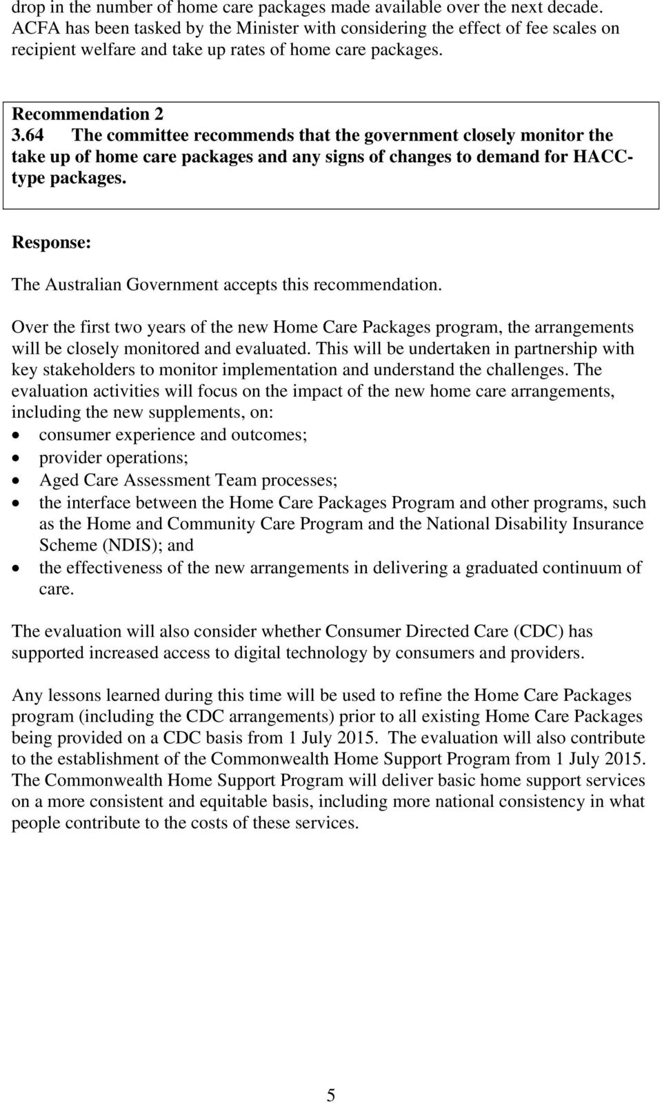64 The committee recommends that the government closely monitor the take up of home care packages and any signs of changes to demand for HACCtype packages.