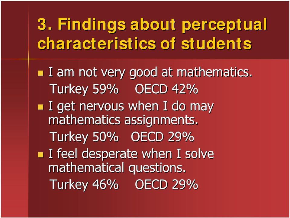 Turkey 59% OECD 42% I get nervous when I do may mathematics