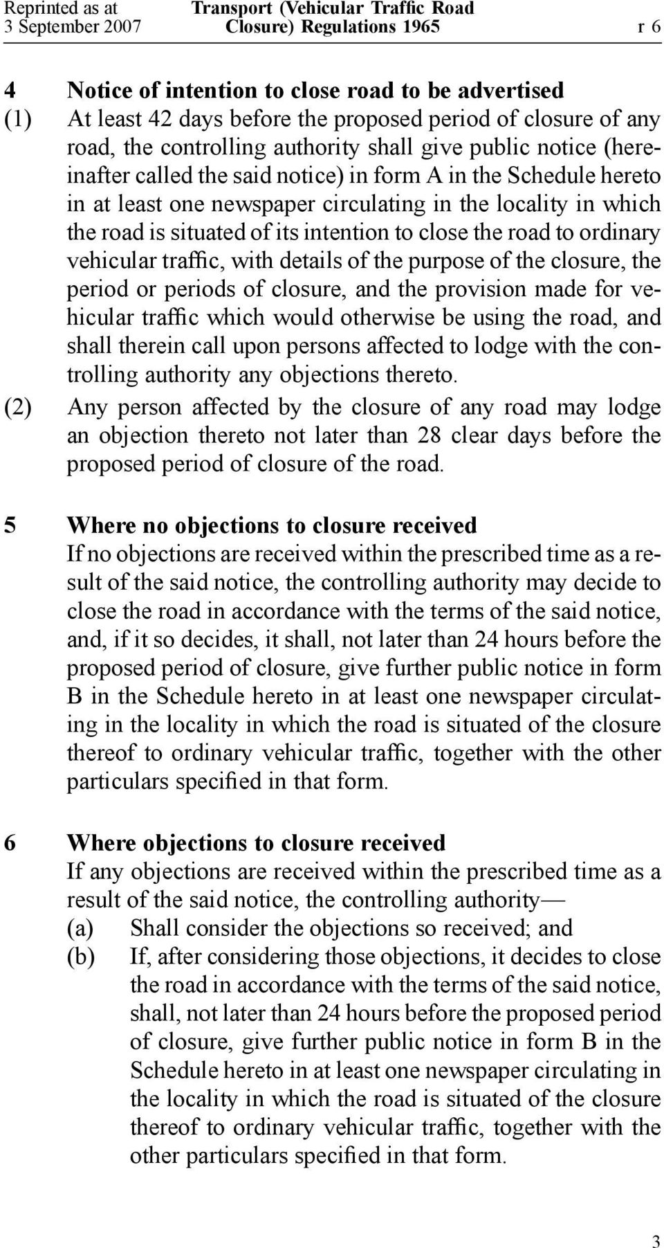 ordinary vehicular traffic, with details of the purpose of the closure, the period or periods of closure, and the provision made for vehicular traffic which would otherwise be using the road, and
