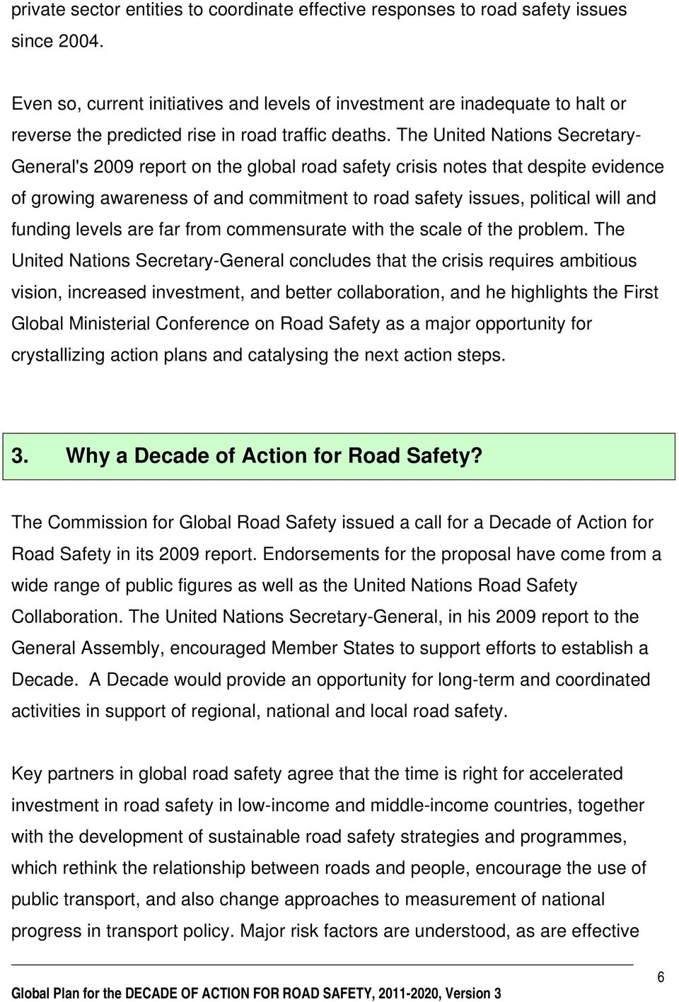 The United Nations Secretary- General's 2009 report on the global road safety crisis notes that despite evidence of growing awareness of and commitment to road safety issues, political will and