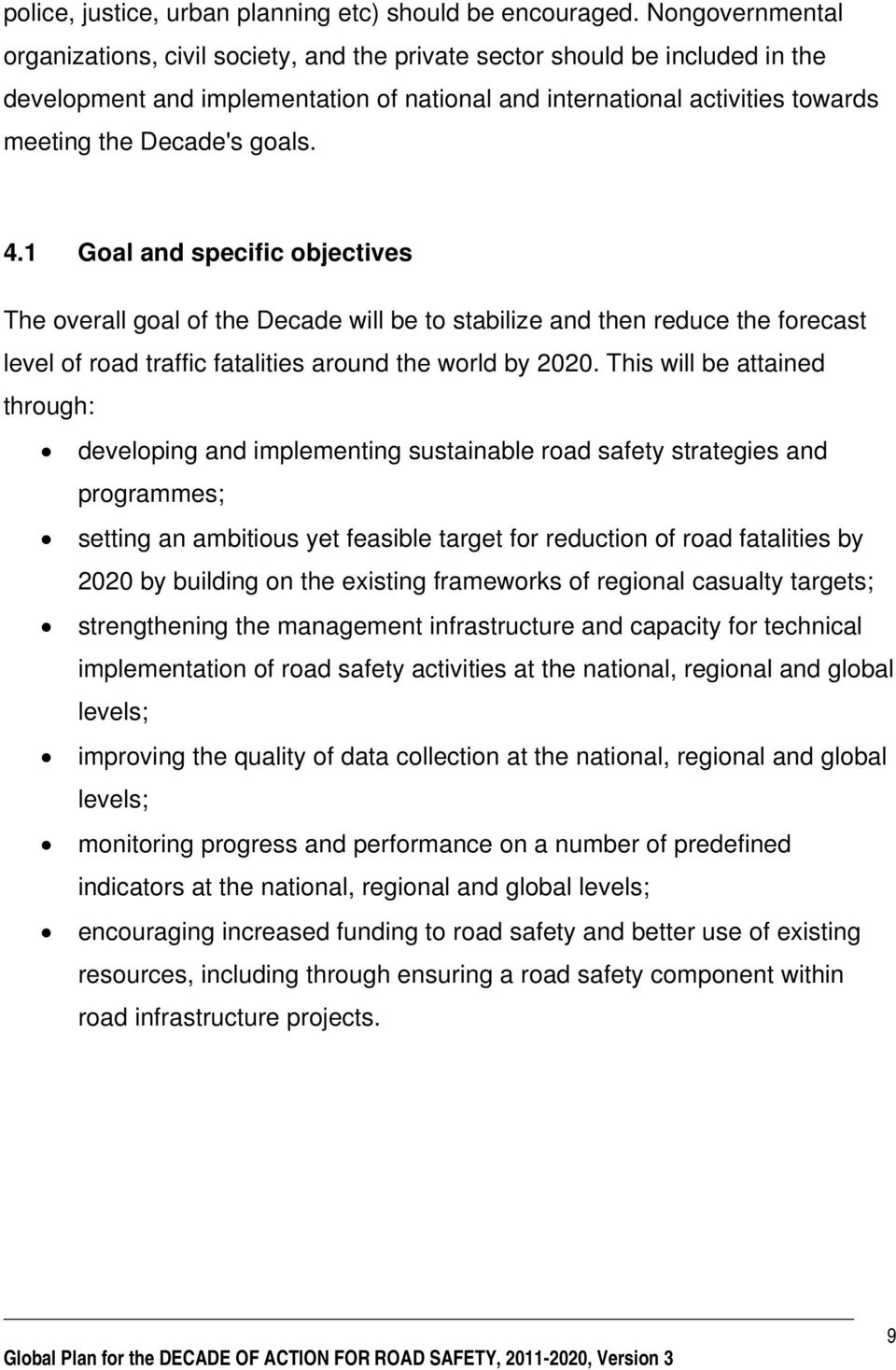 goals. 4.1 Goal and specific objectives The overall goal of the Decade will be to stabilize and then reduce the forecast level of road traffic fatalities around the world by 2020.