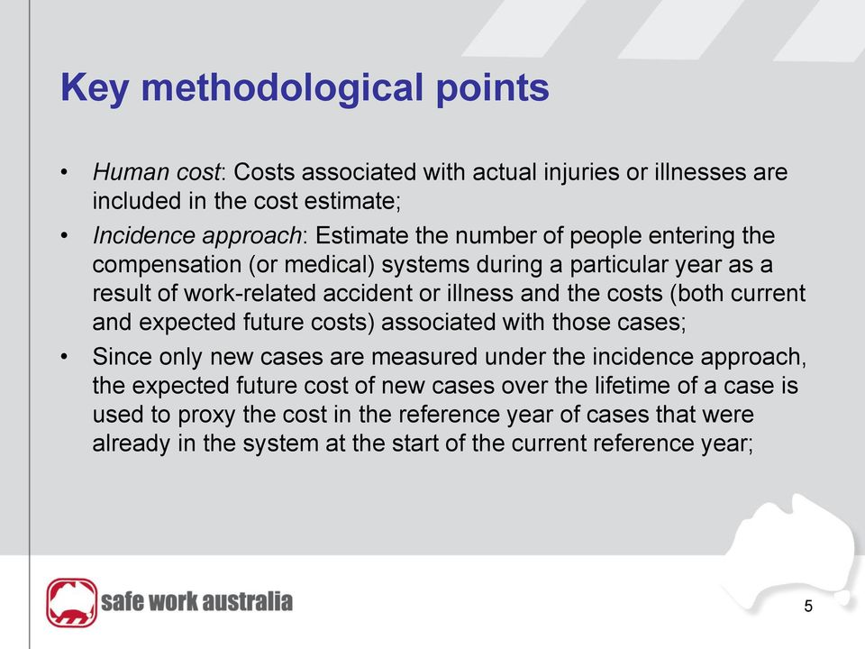 current and expected future costs) associated with those cases; Since only new cases are measured under the incidence approach, the expected future cost of new