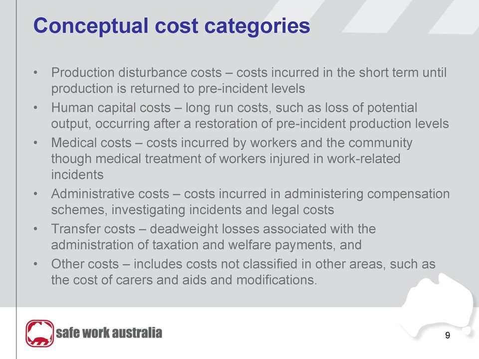 injured in work-related incidents Administrative costs costs incurred in administering compensation schemes, investigating incidents and legal costs Transfer costs deadweight losses