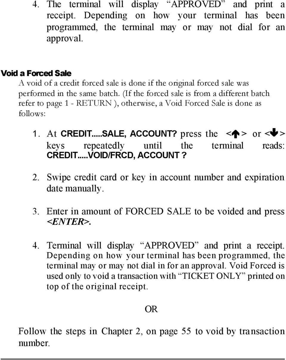 (If the forced sale is from a different batch refer to page 1 - RETURN ), otherwise, a Void Forced Sale is done as follows: 1. At CREDIT...SALE, ACCOUNT?