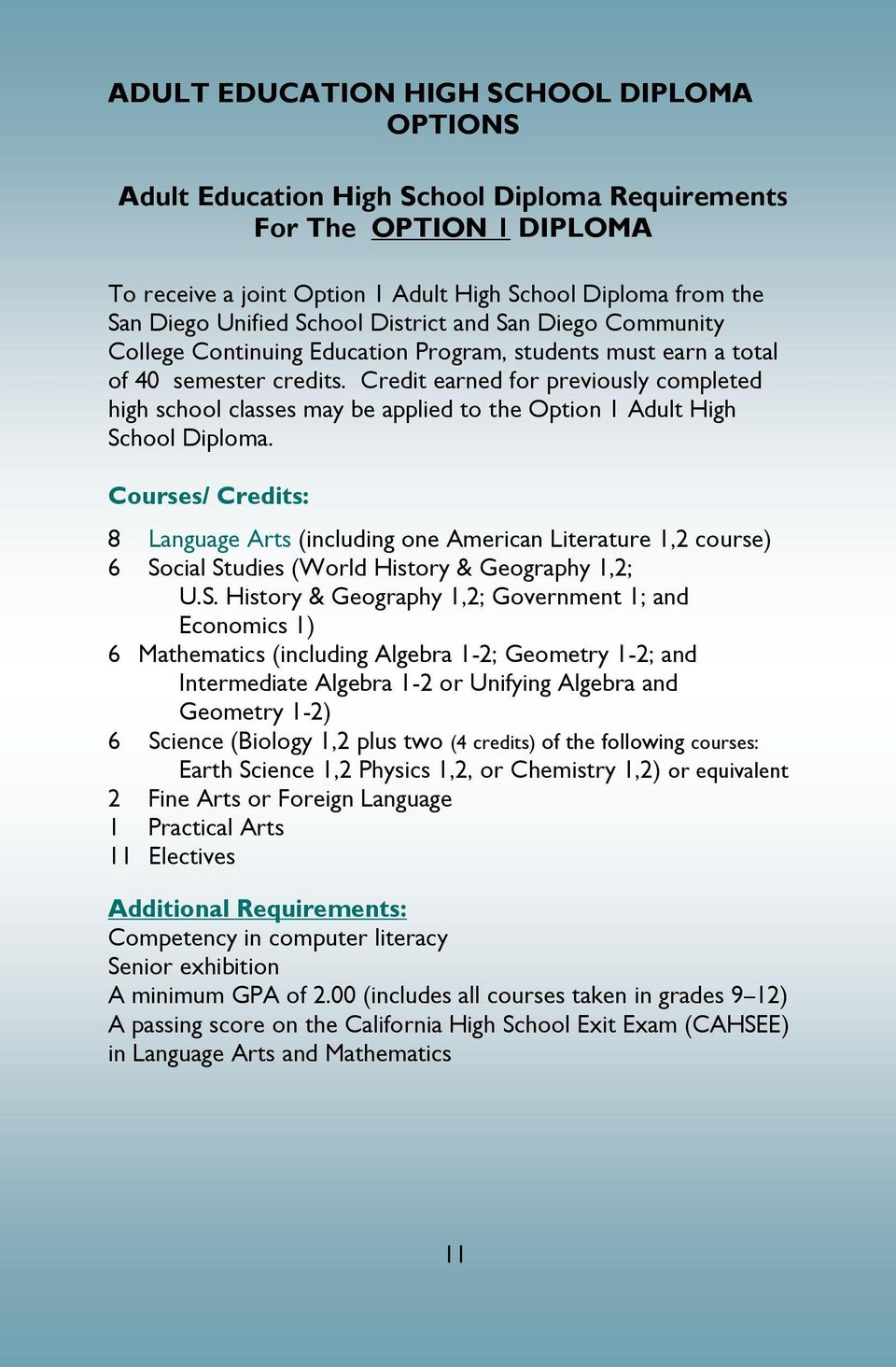Credit earned for previously completed high school classes may be applied to the Option 1 Adult High School Diploma.