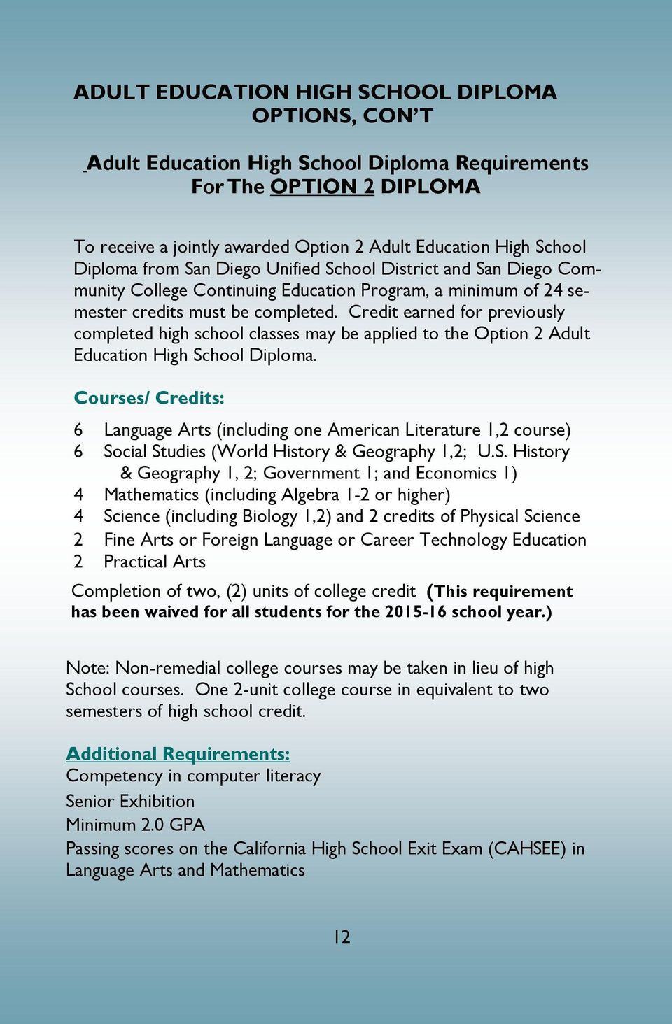 Credit earned for previously completed high school classes may be applied to the Option 2 Adult Education High School Diploma.