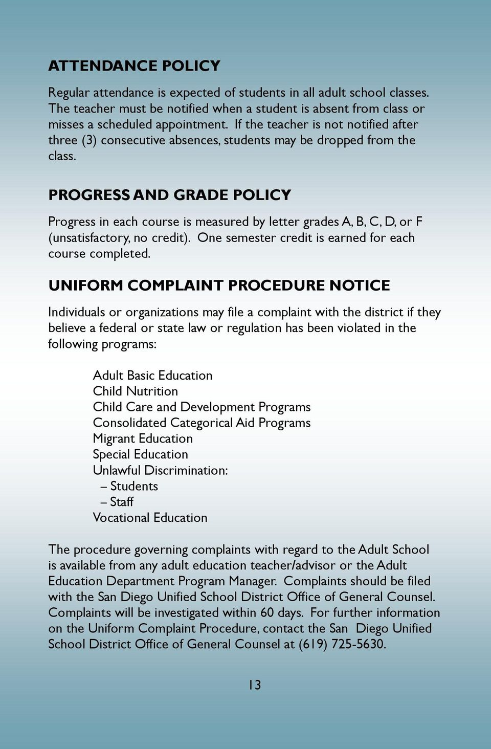 PROGRESS AND GRADE POLICY Progress in each course is measured by letter grades A, B, C, D, or F (unsatisfactory, no credit). One semester credit is earned for each course completed.
