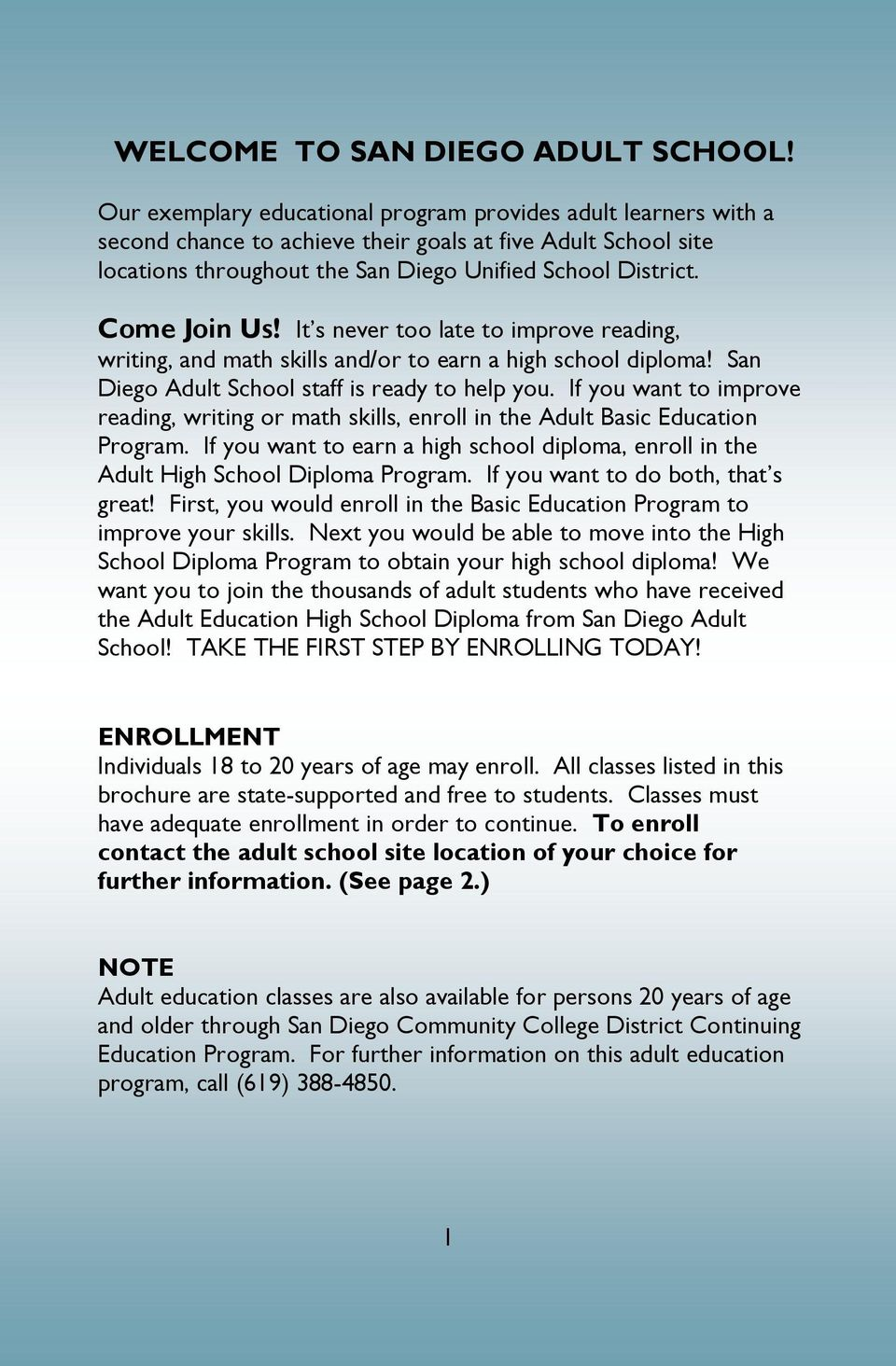Come Join Us! It s never too late to improve reading, writing, and math skills and/or to earn a high school diploma! San Diego Adult School staff is ready to help you.