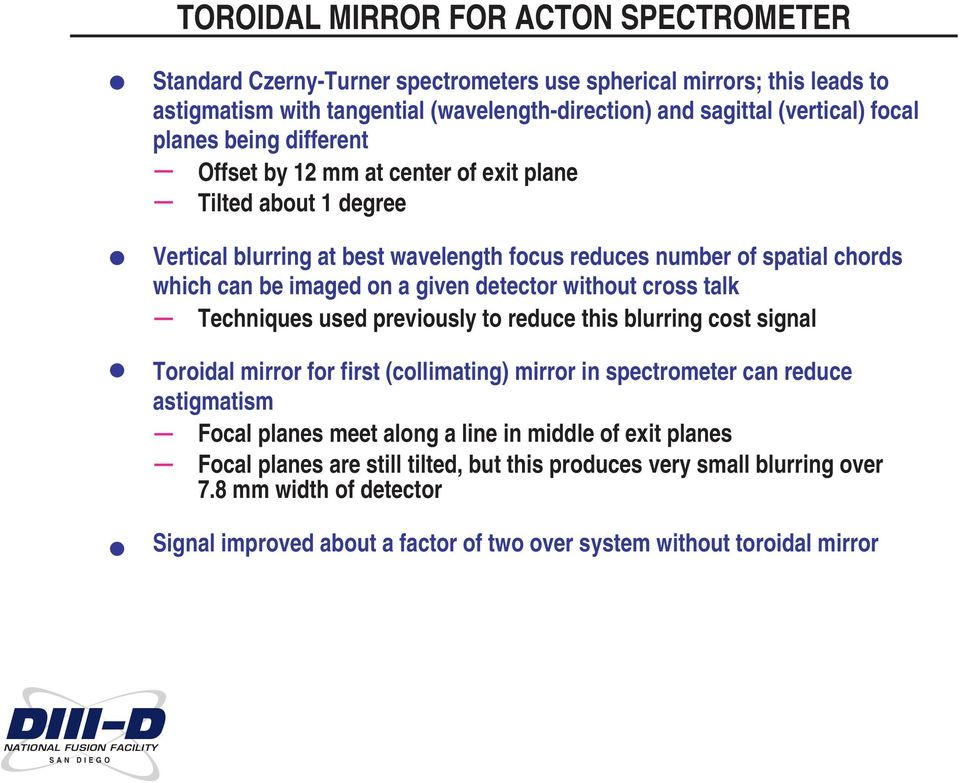detector without cross talk Techniques used previously to reduce this blurring cost signal Toroidal mirror for first (collimating) mirror in spectrometer can reduce astigmatism Focal planes meet