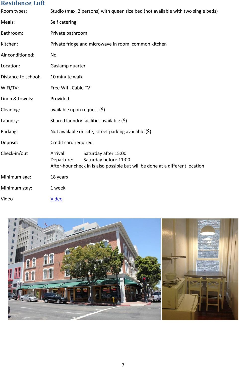 kitchen No Gaslamp quarter 10 minute walk Free Wifi, Cable TV Cleaning: available upon request ($) Parking: Not available on